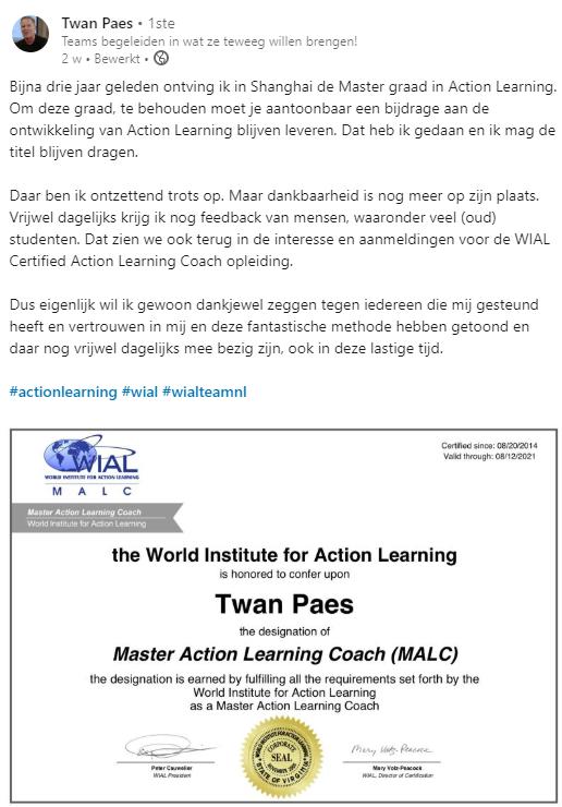 in deze Linkedin afbeelding beschrijft Twan Paes zijn dankbaarheid dat hij zich heeft kunnen ontwikkelen en de unieke status van WIAL Master action learning coach gehercertificeerd heeft gekregen. Samen eenvoudig vooruit blijven gaan.